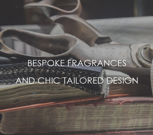 Bespoke fragrances & chic tailored design.