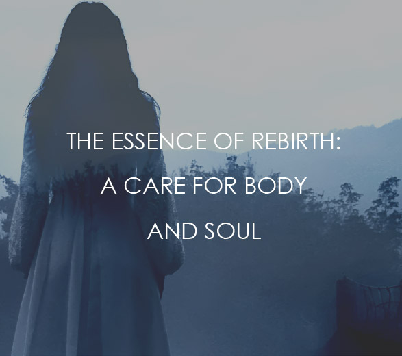 The essence of Rebirth: a care for body and soul.
